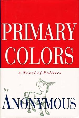 PRIMARY COLORS: A Novel of Politics.: Klein, Joe] Anonymous