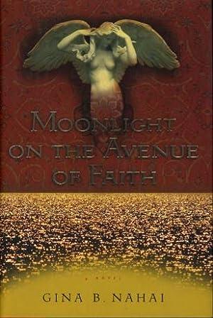 MOONLIGHT ON THE AVENUE OF FAITH.: Nahai, Gina B.