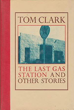 THE LAST GAS STATION AND OTHER STORIES.: Clark, Tom.