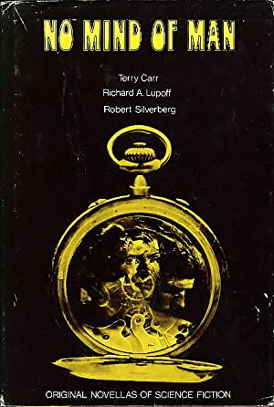 NO MIND OF MAN.: Carr, Terry; Lupoff, Richard A. and Silverberg, Robert.