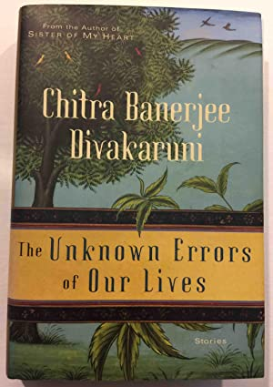 THE UNKNOWN ERRORS OF OUR LIVES.: Divakaruni, Chitra Banerjee