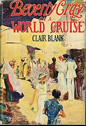 BEVERLY GRAY ON A WORLD CRUISE: The Beverly Gray College Mystery Series #6.: Blank, Clair.
