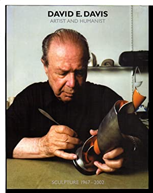 DAVID E. DAVIS ARTIST AND HUMANIST: Sculpture 1967 - 2002.: Davis, David E.