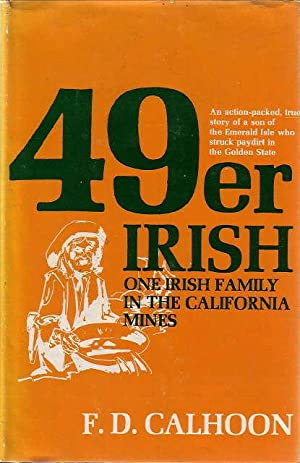49ER IRISH: One Irish Family in the California Mines: Calhoon, F. D.
