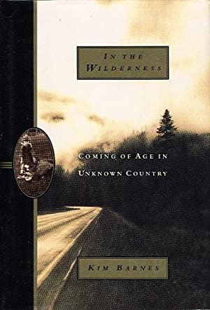 IN THE WILDERNESS: Coming of Age in Unknown Country.: Barnes, Kim.