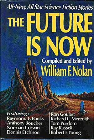 THE FUTURE IS NOW: ll-New All-Star Science Fiction Stories.: Nolan, William F., editor. (Dennis ...