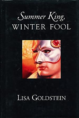 SUMMER KING, WINTER FOOL: Goldstein, Lisa.