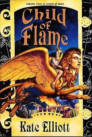 CHILD OF FLAME: Volume Four of Crown of Stars.: Elliott, Kate.