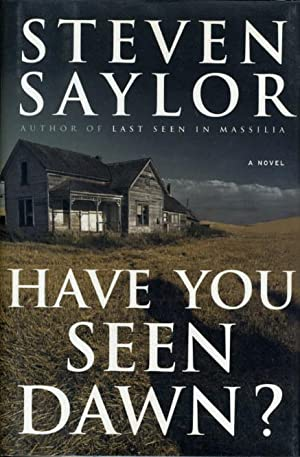 HAVE YOU SEEN DAWN?: Saylor, Steven.