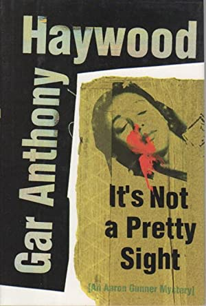 IT'S NOT A PRETTY SIGHT.: Haywood, Gar Anthony.
