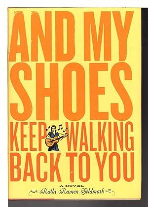 AND MY SHOES KEEP WALKING BACK TO YOU.: Goldmark, Kathi Kamen.