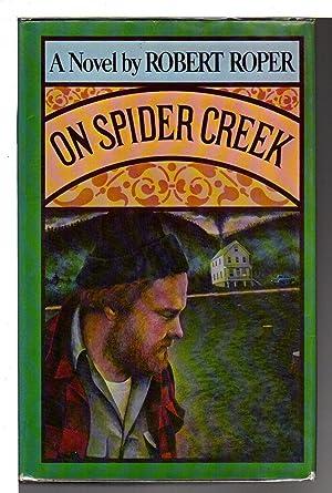 ON SPIDER CREEK.: Roper, Robert.