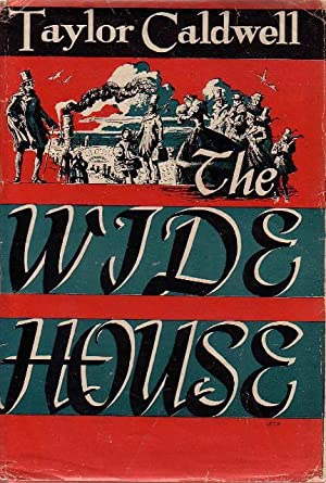THE WIDE HOUSE.: Caldwell, Taylor (Janet Miriam Holland Taylor Caldwell Reback, 1900-1985)