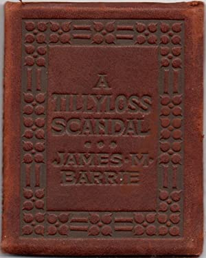 Tillyloss Scandal, a: Little Leather Library Brown: Barrie, James M.