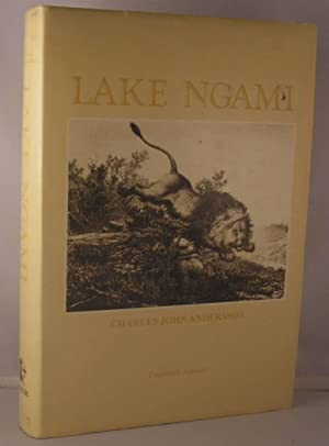 Lake Ngami or Explorations and Discovery During Four Years of Wanderings in Wilds of South-Western ...