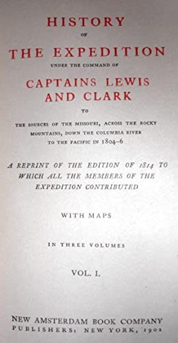 History of the Expedition Under the Command of Captains Lewis and Clark to the Sources of the ...