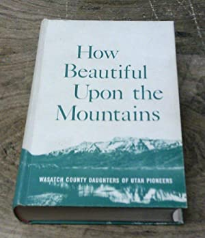 How Beautiful Upon the Mountains A Centennial History of Wasatch County: Mortimer, William James