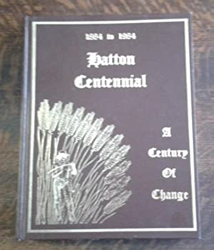 1884 to 1984 Hatton Centennial A Century of Change: Hatton Centennial Committee