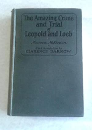 The Amazing Crime and Trial of Leopold and Loeb Introduction by Clarence Darrow
