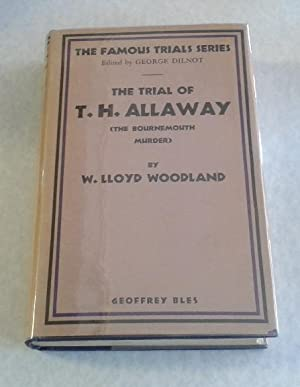 The Trial of T. H. Allaway ( the Bournemouth Murder )