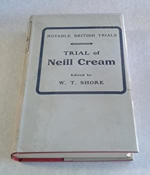 The Trial of Thomas Neill Cream Notable British Trials Series: Shore, W. Teignmouth