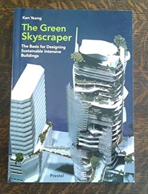 The Green Skyscraper The Basis for Designing Sustainable Intensive Buildings: Yeang, Ken