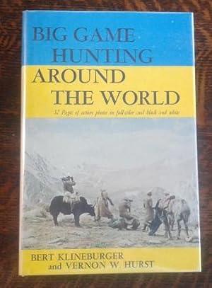 Big Game Hunting around the World (SIGNED): Klineburger, Bert and