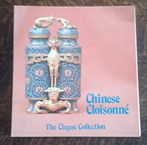 Chinese Cloisonne the Clague Collection: Hickman, Ronald D. and Brown, Claudia