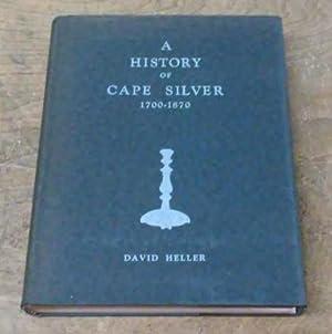 A History of Cape Silver 1700-1870: Heller, David