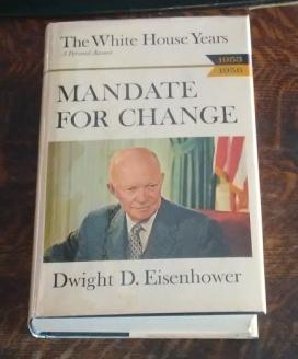 Mandate for Change (SIGNED) the White House: Eisenhower, Dwight D.