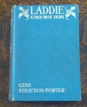 Laddie a True Blue Story (First Edition): Stratton-Porter, Gene