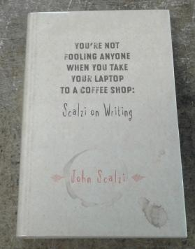 You're Not Fooling Anyone when You Take Your Laptop to a Coffee Shop: Scalzi on Writing (SIGNED L...