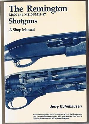 The Remington M870 and M1100/M11-87 Shotguns: A: Kuhnhausen, Jerry