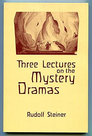 Three Lectures on the Mystery Dramas: The: Steiner, Rudolf