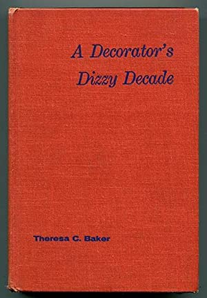 A Decorator's Dizzy Decade: The Fun and Foibles of a Decorator in the Twenties: Baker, Theresa...