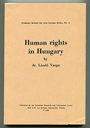 Human Rights in Hungary (Problems Behind the: Varga, Laszlo