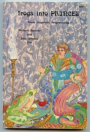 Frogs Into Princes: Neuro Linguistic Programming: Bandler, Richard &