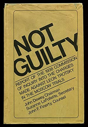 Not Guilty: Report of the Commission of Inquiry Into the Charges Made Against Leon Trotsky in the...