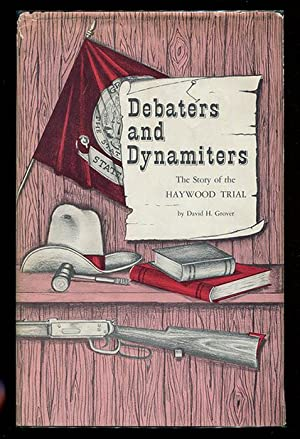Debaters and Dynamiters: The Story of the Haywood Trial (Studies in History Number Four)