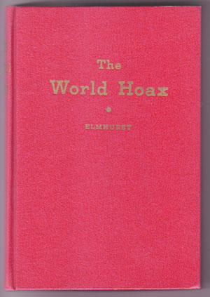 The World Hoax: Elmhurst, Ernest F. (Introduction by William Dudley Pelley)