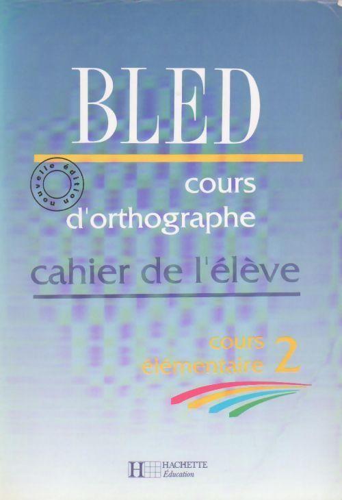 Cours d'orthographe CE2. Cahier de l'élève - Edouard Bled - Edouard Bled