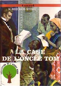 La case de l'oncle Tom - Harriet Beecher-Stowe - Harriet Beecher-Stowe