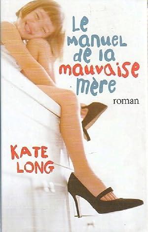 Le manuel de la mauvaise mère -: Kate Long