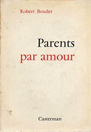 Parents par amour - Robert Boudet