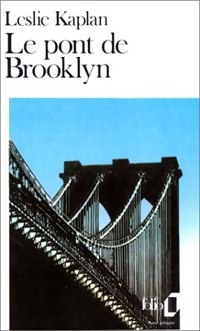 Le pont de Brooklyn - Leslie Kaplan: Leslie Kaplan
