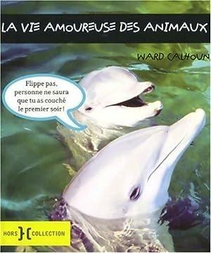 La vie amoureuse des animaux - Ward: Ward Calhoun