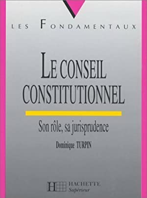 Le conseil constitutionnel. Son rôle, sa jurisprudence - Dominique Turpin