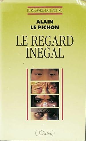 Le regard inégal - Alain Le Pichon: Alain Le Pichon