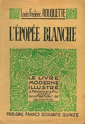 L'épopée blanche - Louis-Frédéric Rouquette: Louis-Frédéric Rouquette