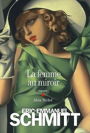 La femme au miroir - Eric-Emmanuel Schmitt: Eric-Emmanuel Schmitt